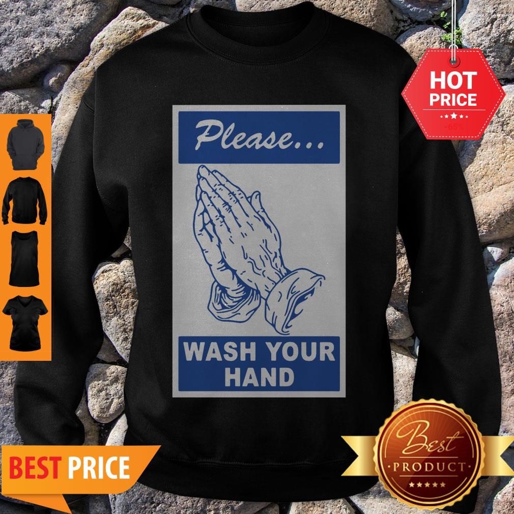 Nice Please Wash Your Hand Coronavirus Sweatshirt