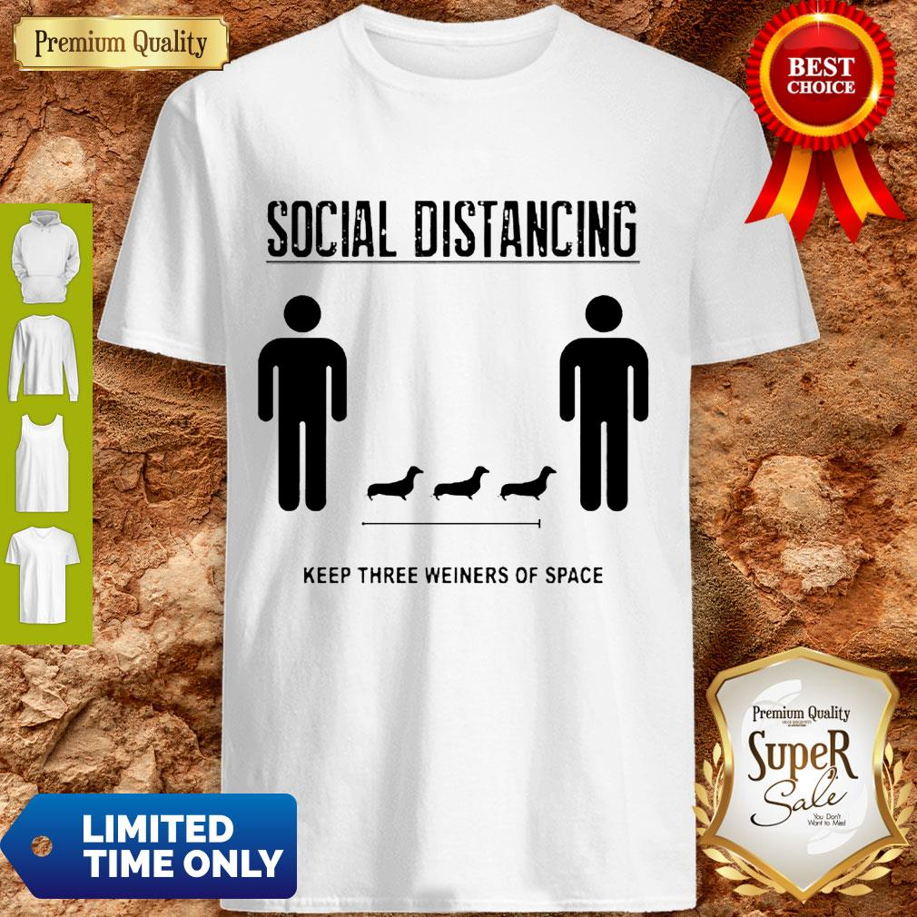 Nice Social Distancing Dachshund Keep Three Weiners Of Space Shirt