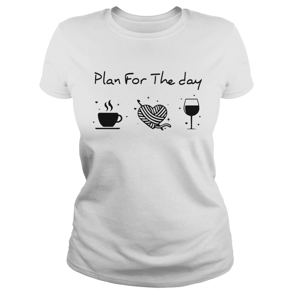 Plan for the day coffee heart knitting wine  Classic Ladies
