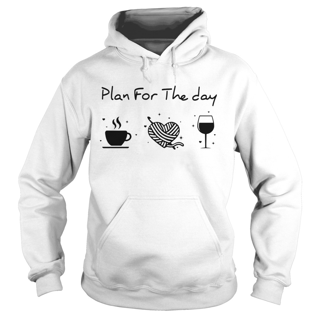 Plan for the day coffee heart knitting wine  Hoodie