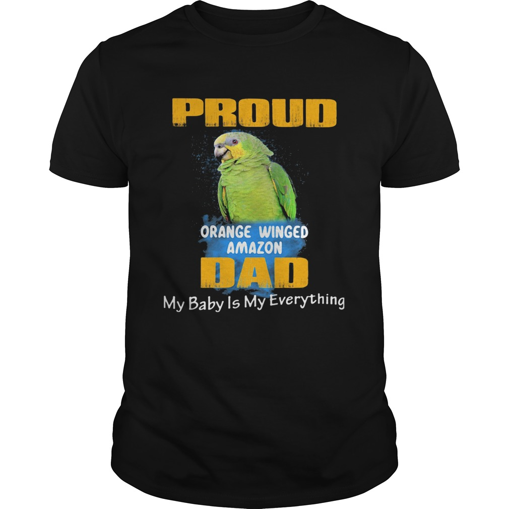 Pround orange winged amazon dad my baby is my everything parrot  Unisex