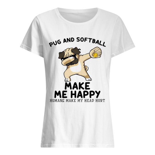 Pug and softball make me happy husband make my head hurt  Classic Women's T-shirt