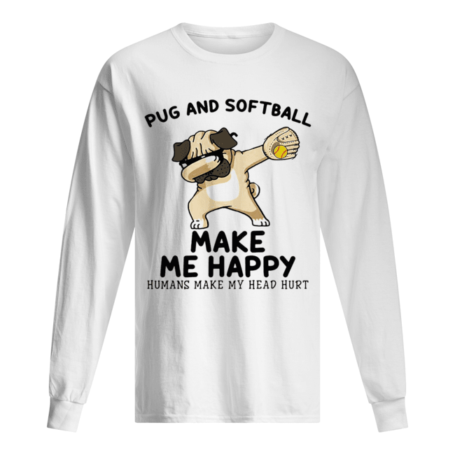 Pug and softball make me happy husband make my head hurt  Long Sleeved T-shirt
