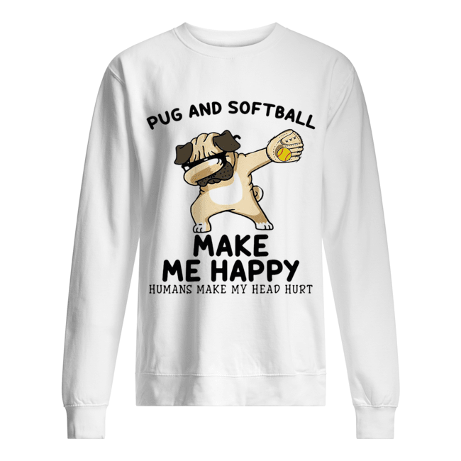 Pug and softball make me happy husband make my head hurt  Unisex Sweatshirt