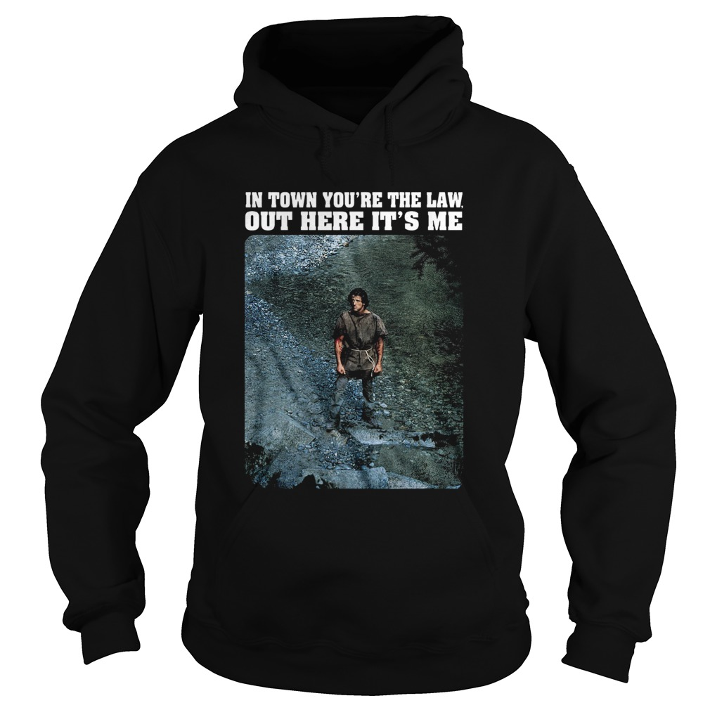Rambo In town youre the law out here its me  Hoodie