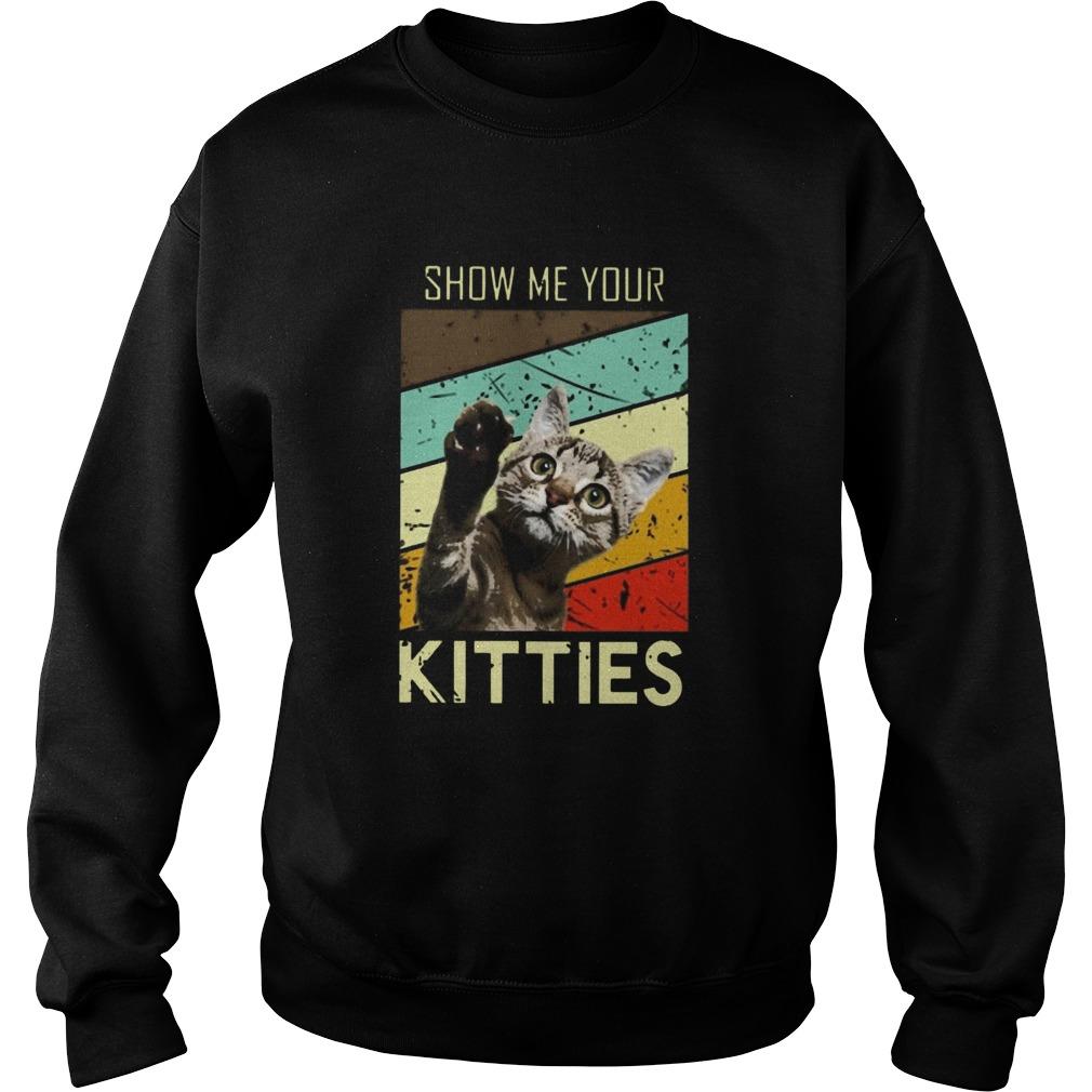 Show Me Your Kitties  Sweatshirt