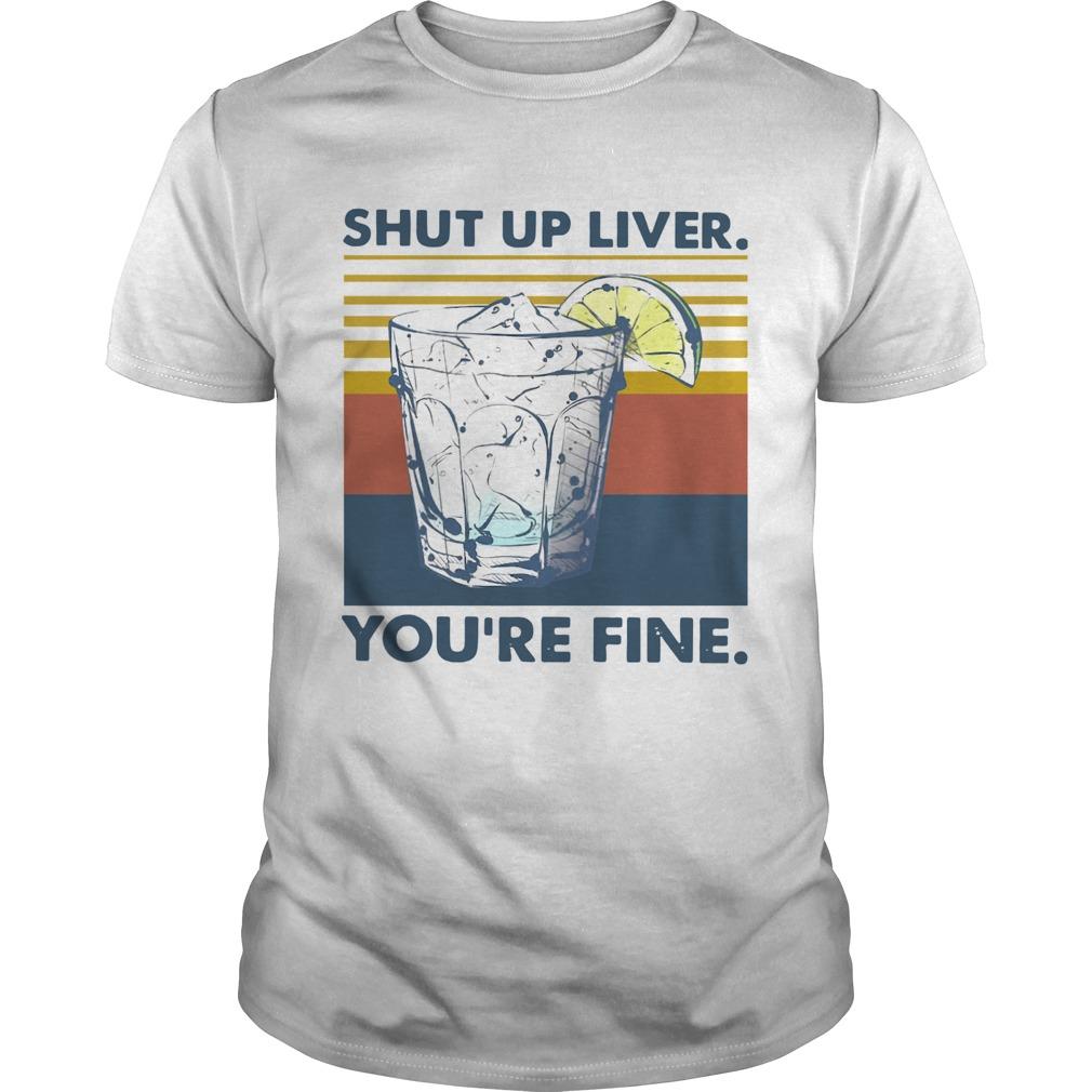Shut Up Liver Youre Fine Vintage  Unisex
