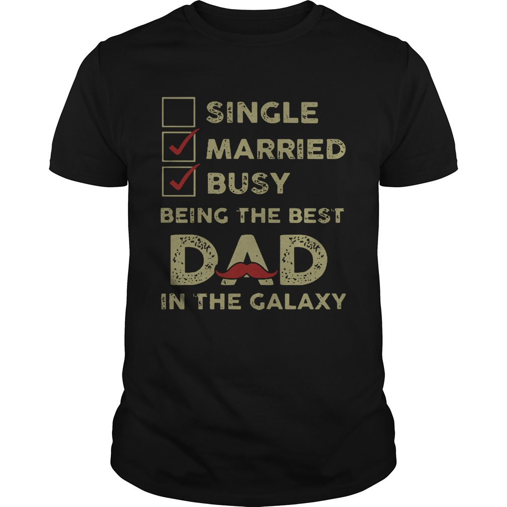 Since Married Busy Being The Best Dad In The Galaxy  Unisex