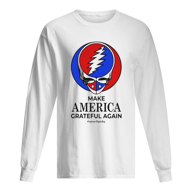 Skull make america grateful dead again we will get by  Long Sleeved T-shirt