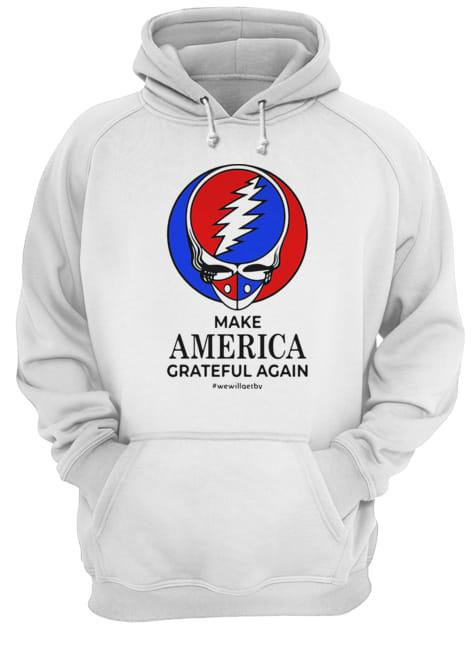 Skull make america grateful dead again we will get by  Unisex Hoodie