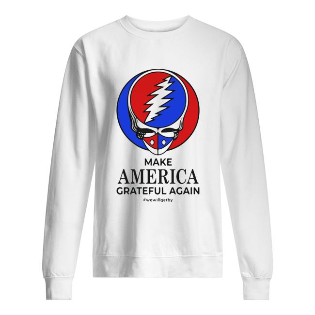 Skull make america grateful dead again we will get by  Unisex Sweatshirt