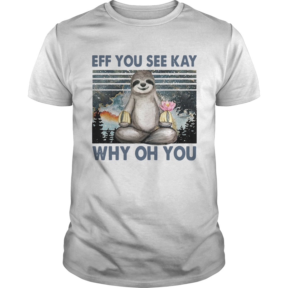 Sloth Yoga Eff You See Kay Why Oh You Vintage  Unisex