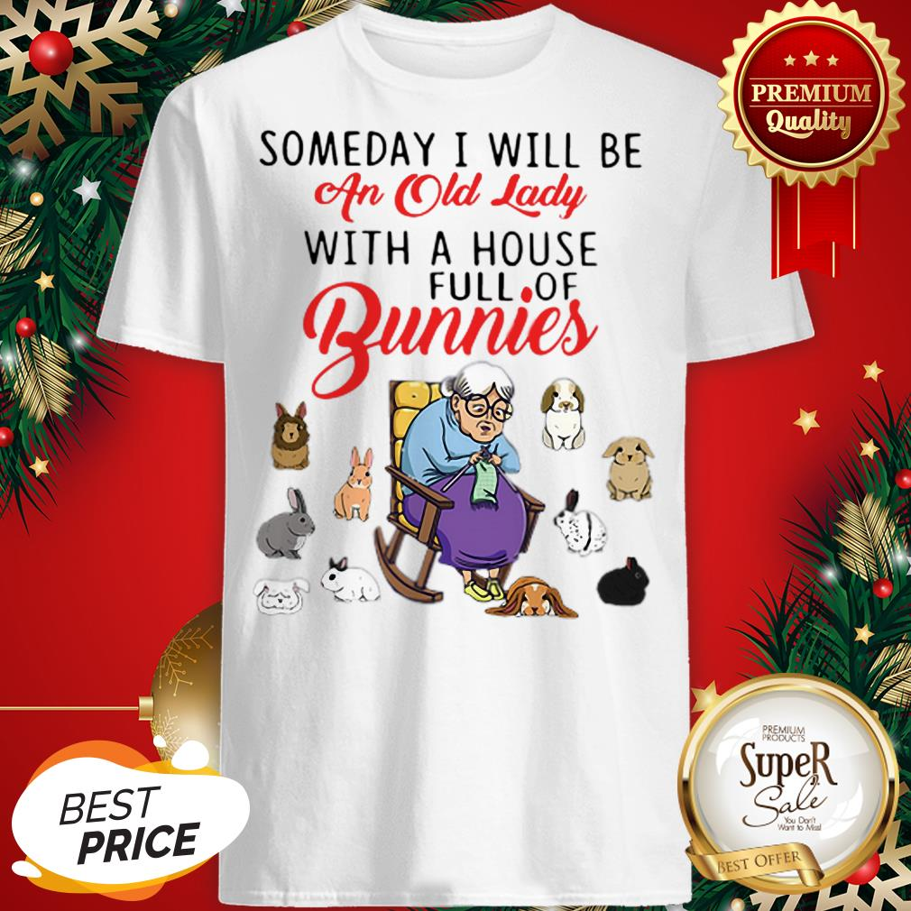 Someday I Will Be An Old Lady With A House Full Of Bunnies Shirt