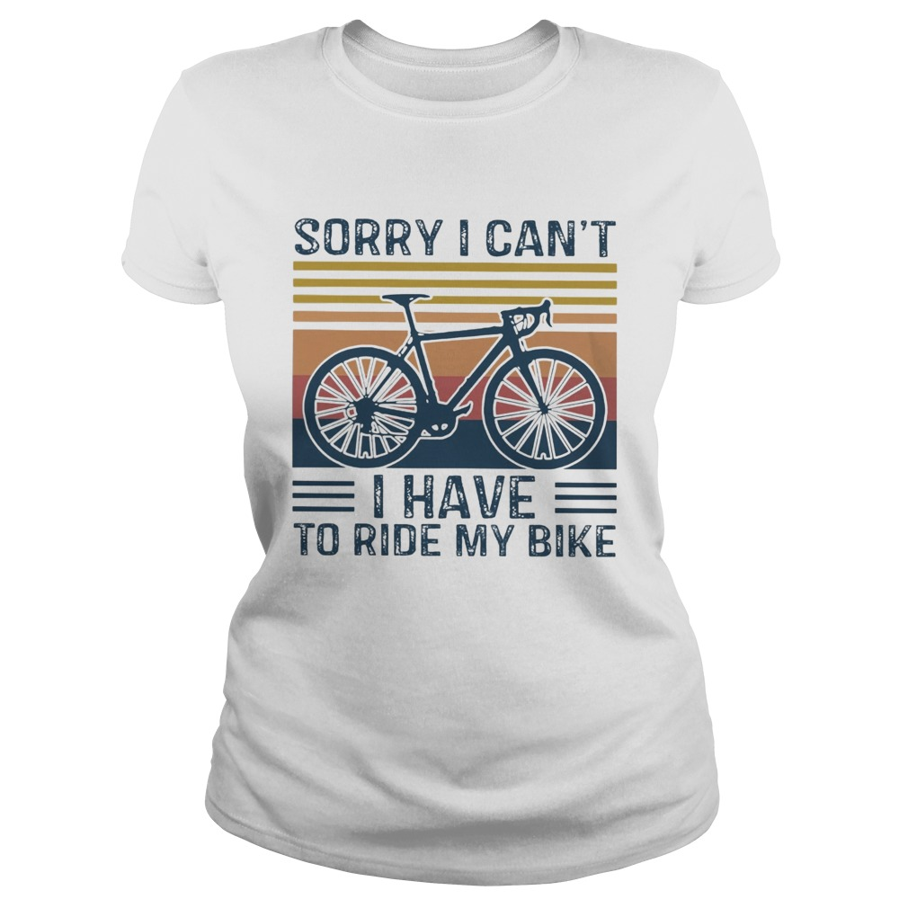 Sorry I Cant I Have To Ride My Bike Vintage  Classic Ladies