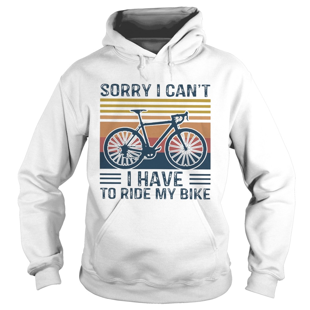 Sorry I Cant I Have To Ride My Bike Vintage  Hoodie