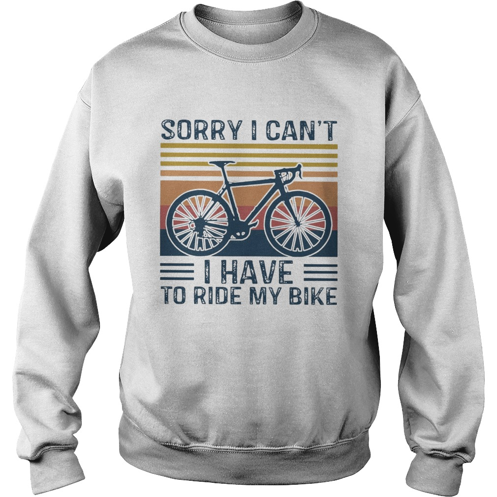 Sorry I Cant I Have To Ride My Bike Vintage  Sweatshirt