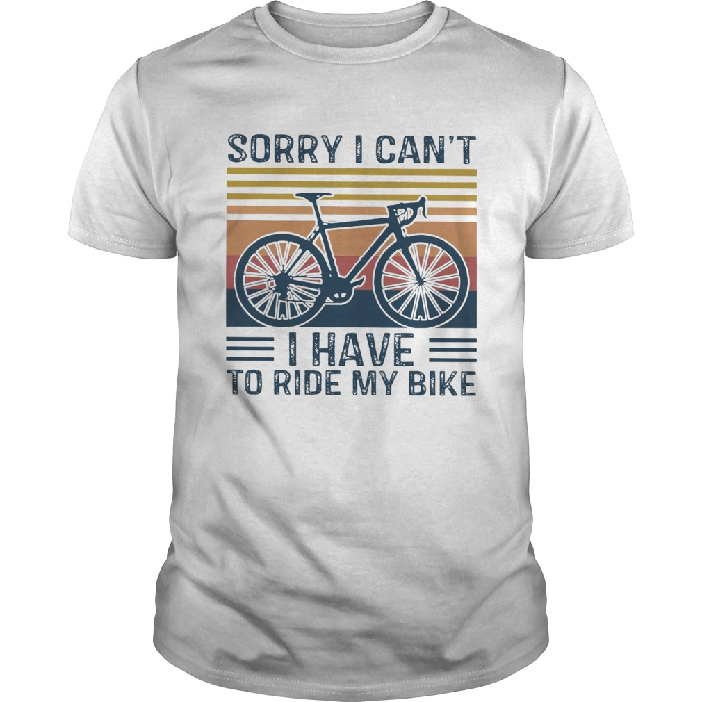 Sorry I Cant I Have To Ride My Bike Vintage  Unisex