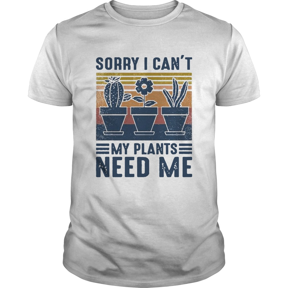 Sorry I Cant My Plants Need Me Vintage  Unisex