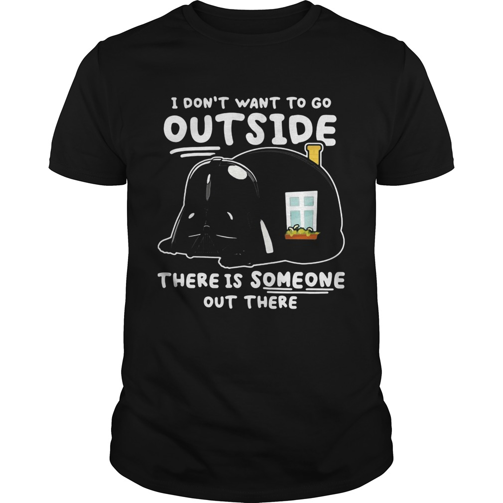 Star wars darth vader home i dont want to go outside there is someone out there  Unisex