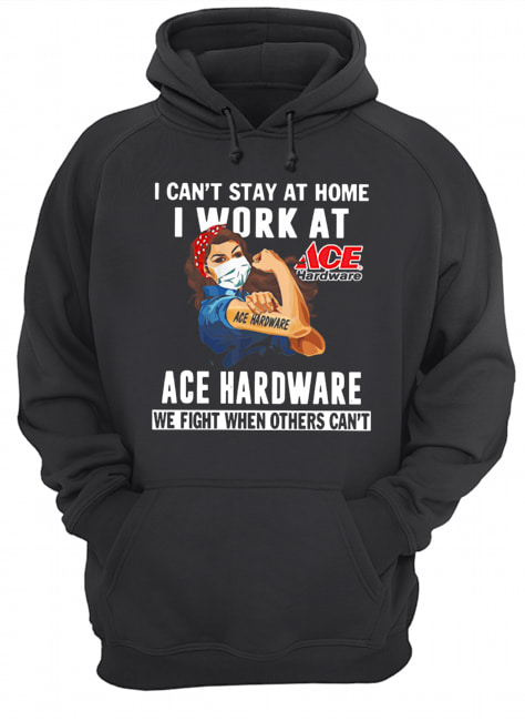 Strong Woman Face Mask I Can't Stay At Home I Work At Ace Hardware We Fight When Others Can't  Unisex Hoodie