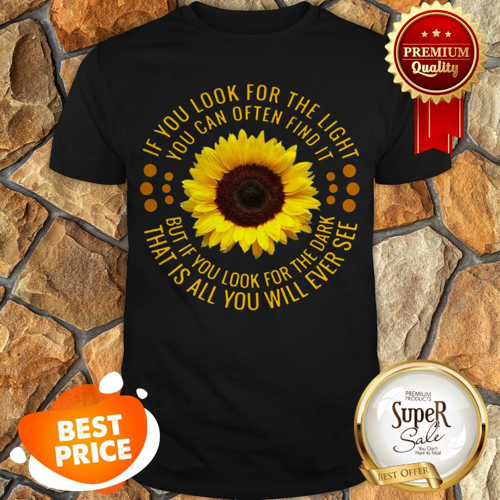 Sunflower If You Look For The Light You Can Often Find It Shirt