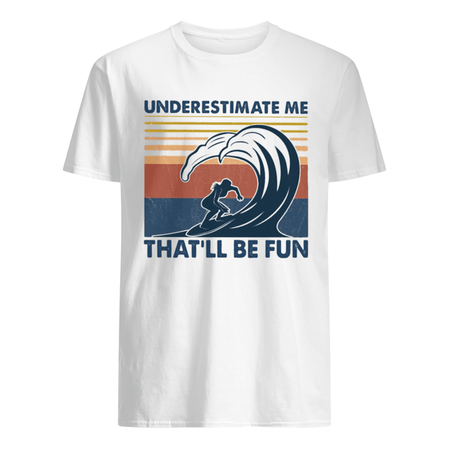 Surfing underestimate me that'll be fun vintage  Classic Men's T-shirt