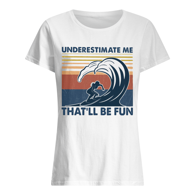 Surfing underestimate me that'll be fun vintage  Classic Women's T-shirt
