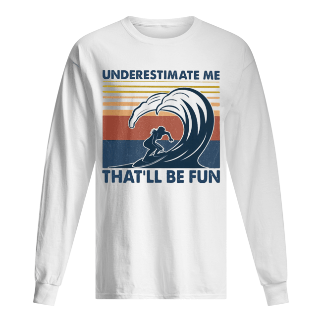 Surfing underestimate me that'll be fun vintage  Long Sleeved T-shirt