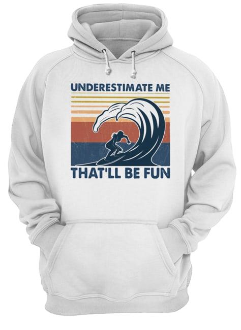 Surfing underestimate me that'll be fun vintage  Unisex Hoodie