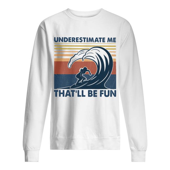 Surfing underestimate me that'll be fun vintage  Unisex Sweatshirt