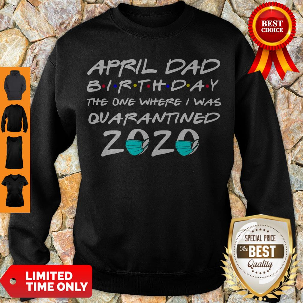 Awesome April Dad Birthday The One Where I Was Quarantined 2020 Sweatshirt