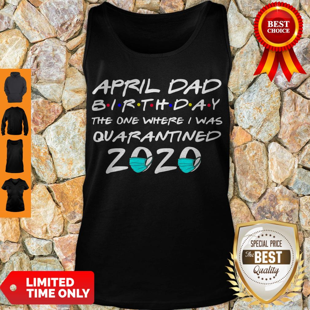 Awesome April Dad Birthday The One Where I Was Quarantined 2020 Tank Top