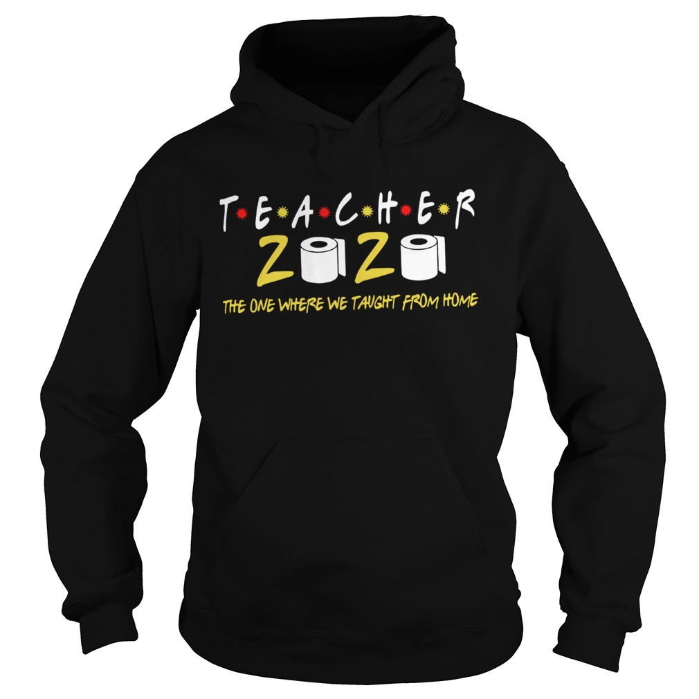Teacher 2020 The One Where We Taught From Home  Hoodie