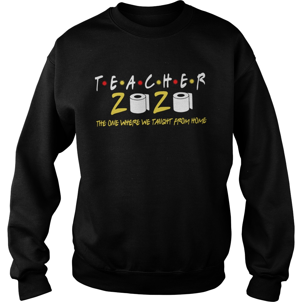 Teacher 2020 The One Where We Taught From Home  Sweatshirt