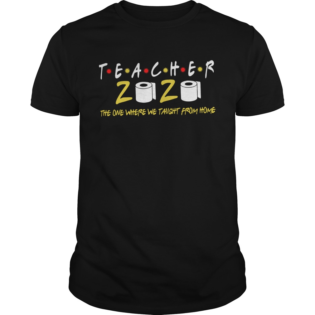 Teacher 2020 The One Where We Taught From Home  Unisex