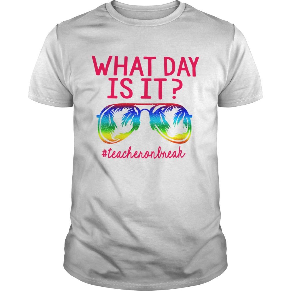 Teacher On Break What Day Is It  Unisex