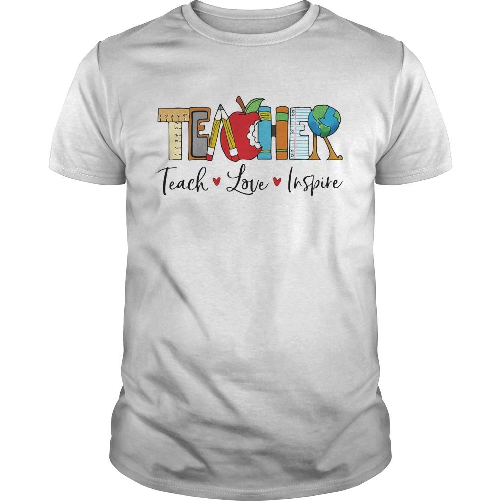 Teacher teach love inspire  Unisex