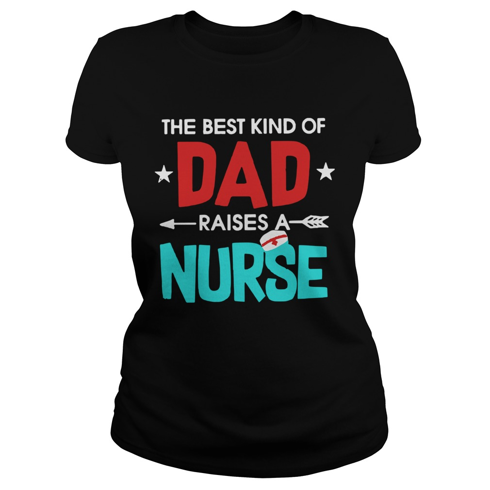 The Best Kind Of Dad Raises A Nurse  Classic Ladies