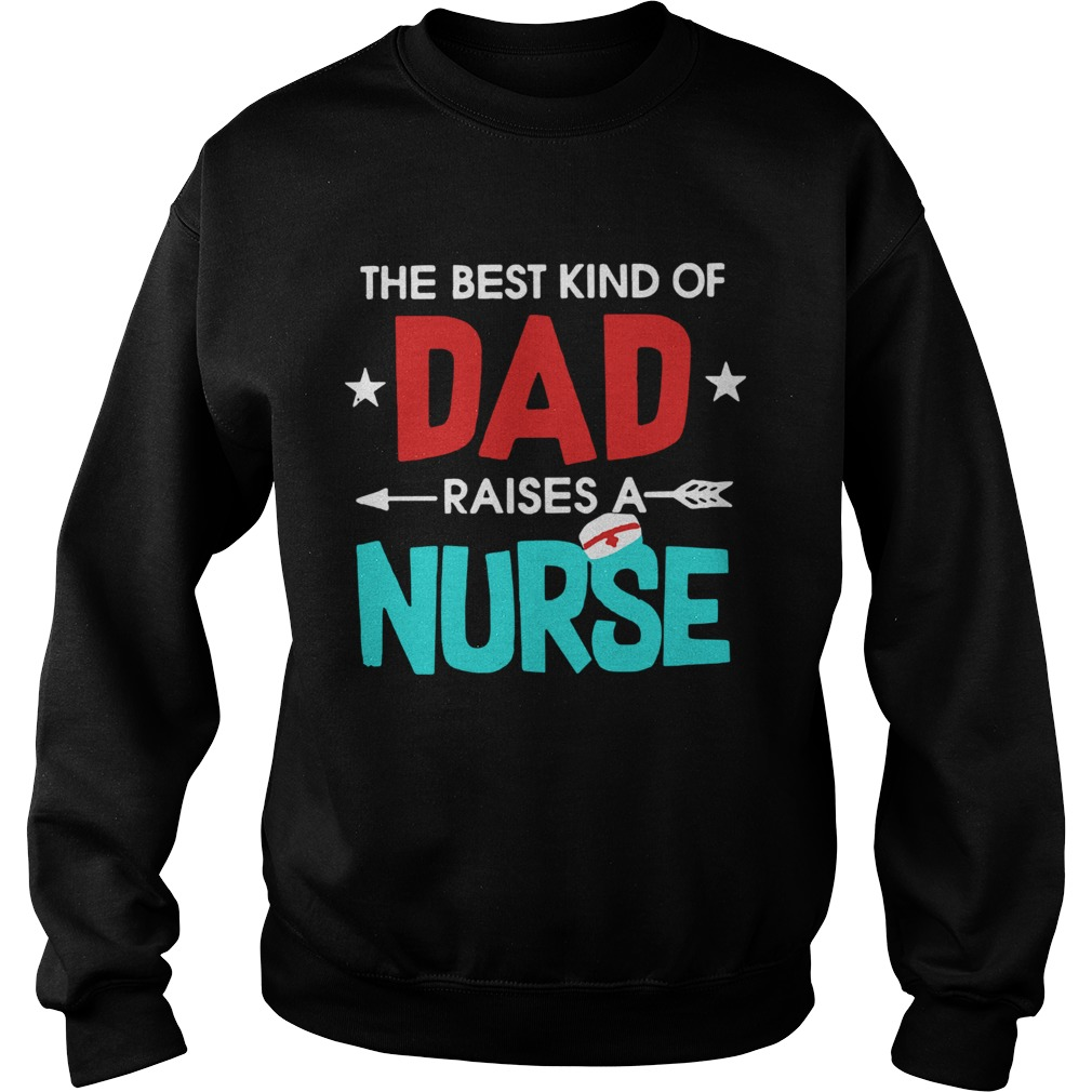 The Best Kind Of Dad Raises A Nurse  Sweatshirt