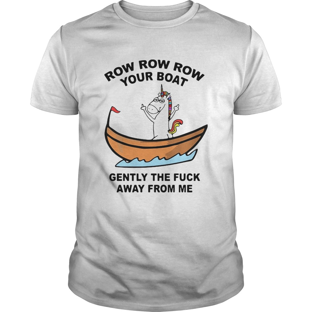 Unicorn Row Row Row Your Boat Gently The Fuck Away From Me  Unisex