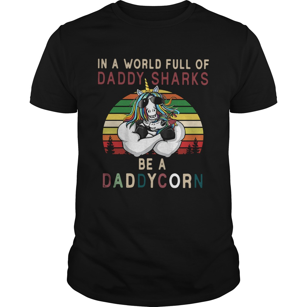 Unicorns In A World Full Of Daddy Sharks Be A Daddycorn Vintage  Unisex