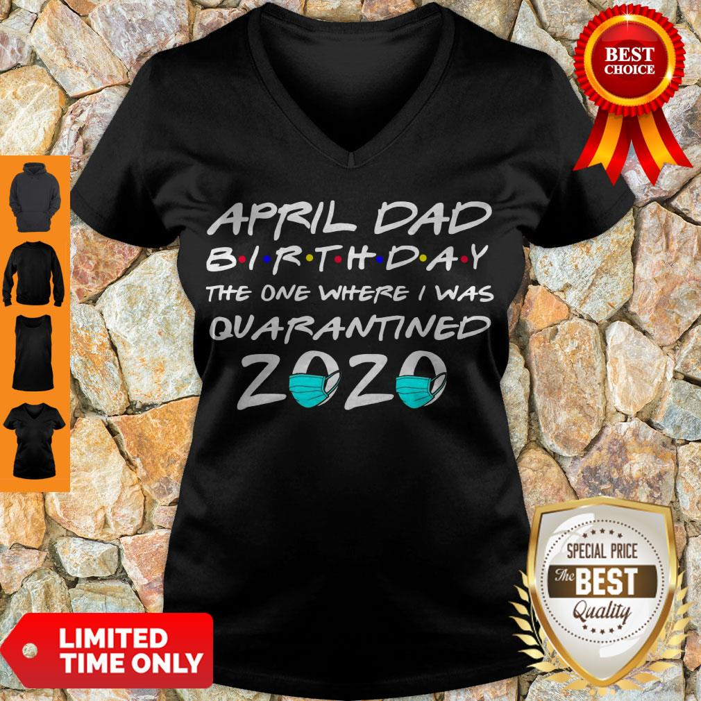 Awesome April Dad Birthday The One Where I Was Quarantined 2020 V-neck