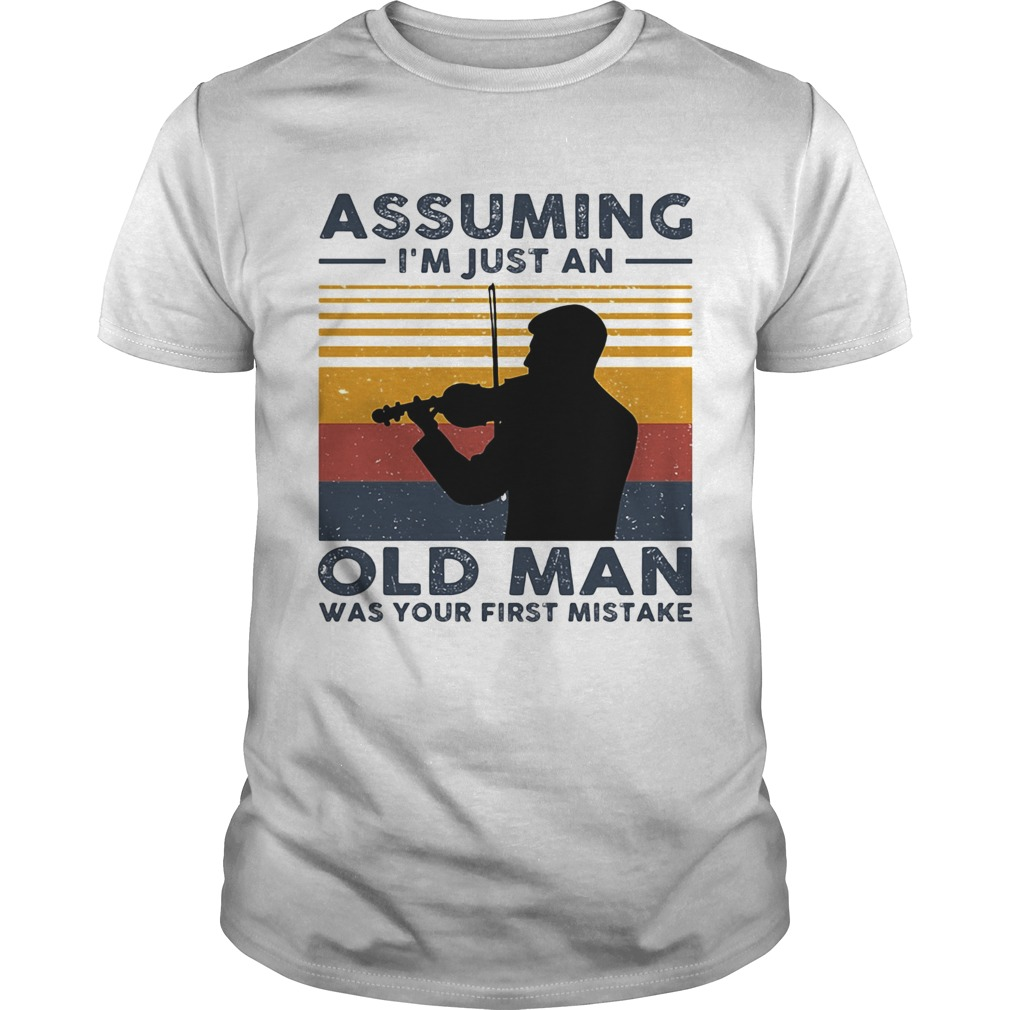 Violinist Assuming Im Just An Old An Old Man Was Your First Mistake Vintage  Unisex