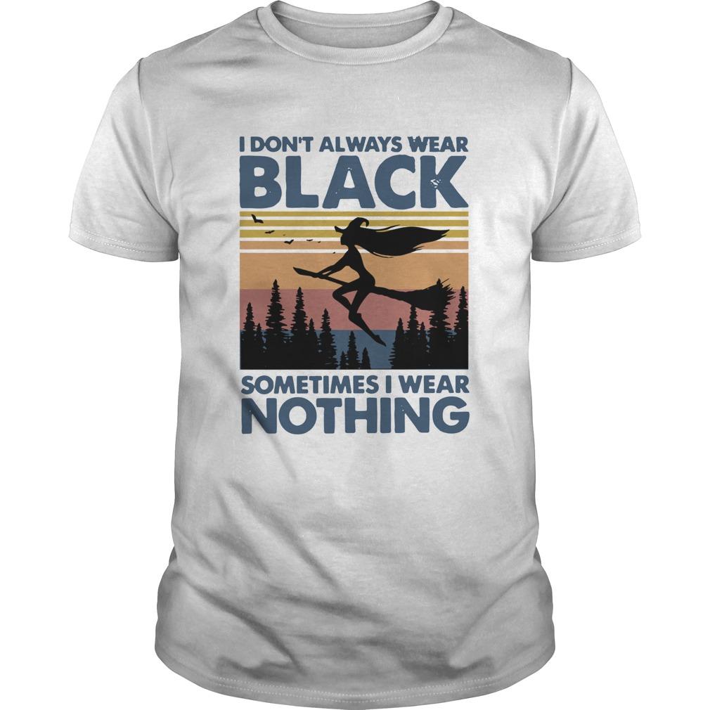 Witch I Dont Always Wear Black Sometimes I Wear Nothing Vintage  Unisex