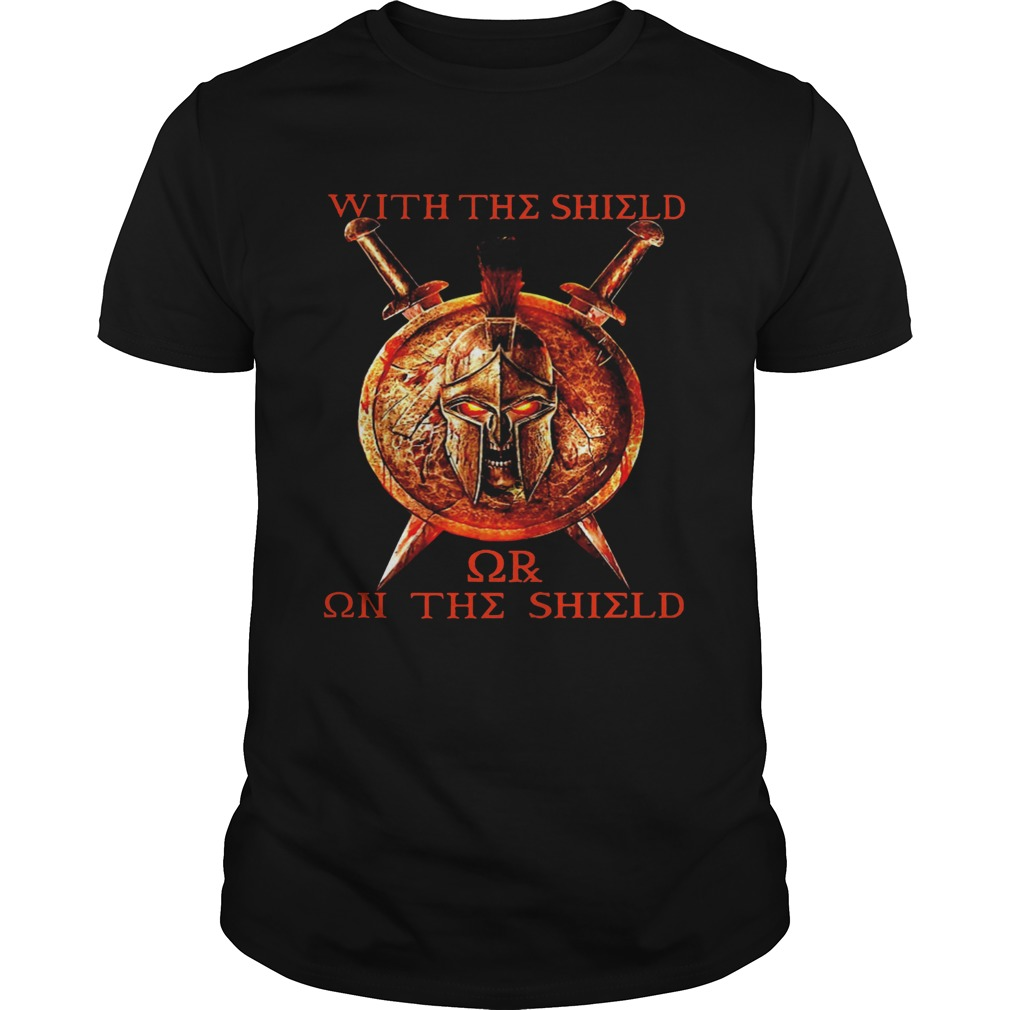 With The Shield Or On The Shield  Unisex