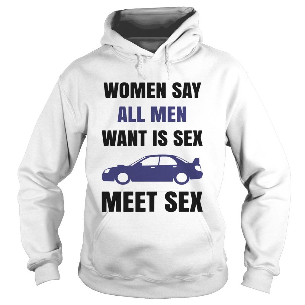 Women Say All Men Want Is Sex Car Meet Sex  Hoodie