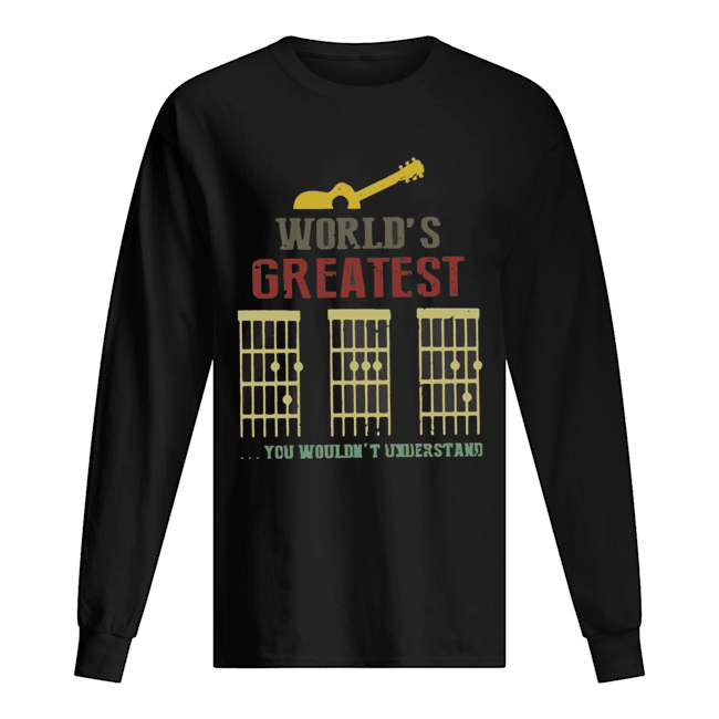 World's Greatest Guitar You Wouldn't Understand  Long Sleeved T-shirt