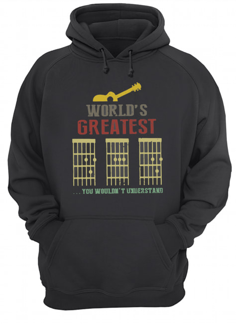 World's Greatest Guitar You Wouldn't Understand  Unisex Hoodie