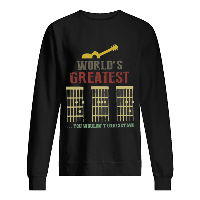 World's Greatest Guitar You Wouldn't Understand  Unisex Sweatshirt