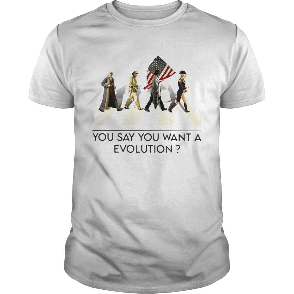 You say you want a revolution american flag independence day  Unisex